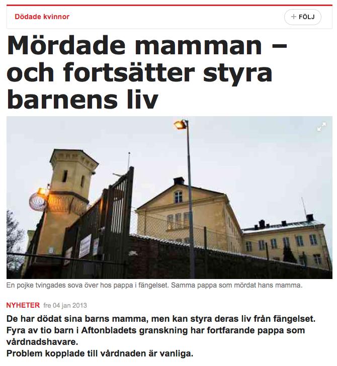 Tidningen Aftonbladet granskade 2013 mäns våld mot kvinnor. Bland annat studerade man fall där pappan mördat mamman men ändå hade kvar vårdnaden om barnet.